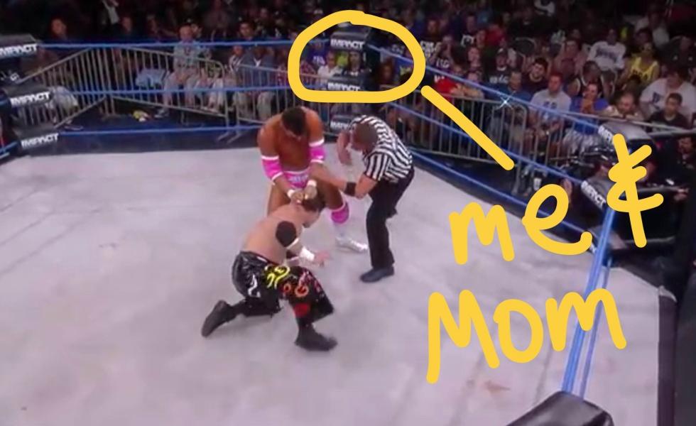 me & Mom at Impact Wrestling